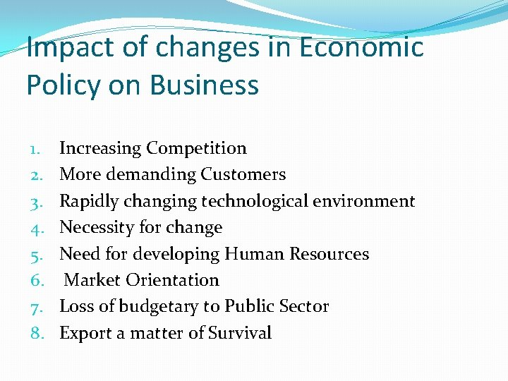 Impact of changes in Economic Policy on Business 1. 2. 3. 4. 5. 6.
