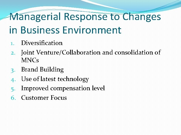 Managerial Response to Changes in Business Environment 1. Diversification 2. Joint Venture/Collaboration and consolidation
