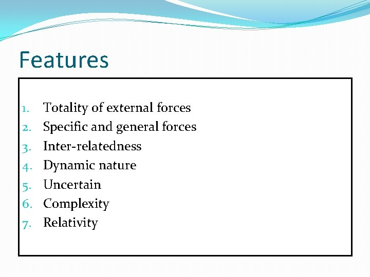 Features 1. 2. 3. 4. 5. 6. 7. Totality of external forces Specific and