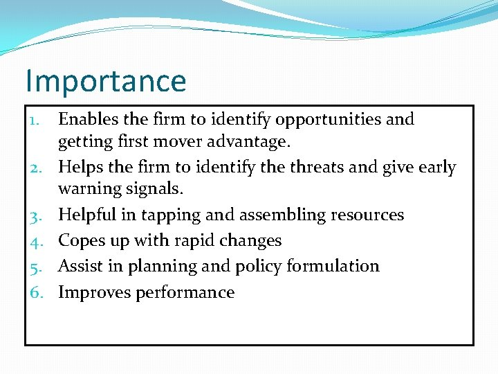 Importance 1. 2. 3. 4. 5. 6. Enables the firm to identify opportunities and