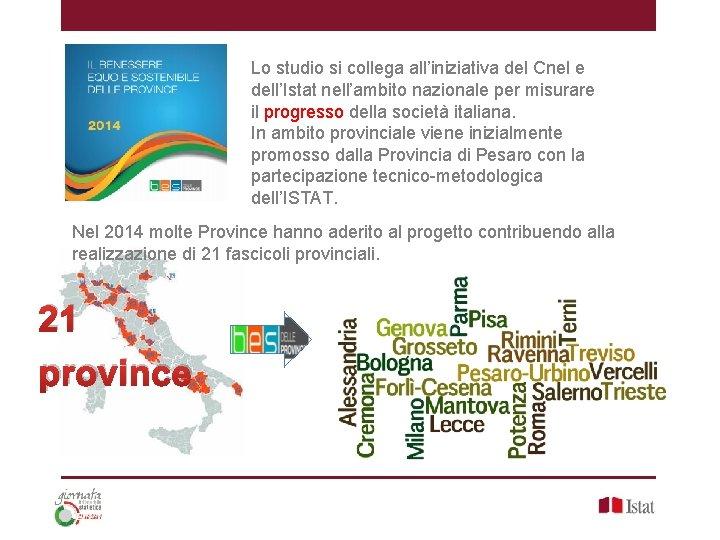 Lo studio si collega all'iniziativa del Cnel e dell'Istat nell'ambito nazionale per misurare il