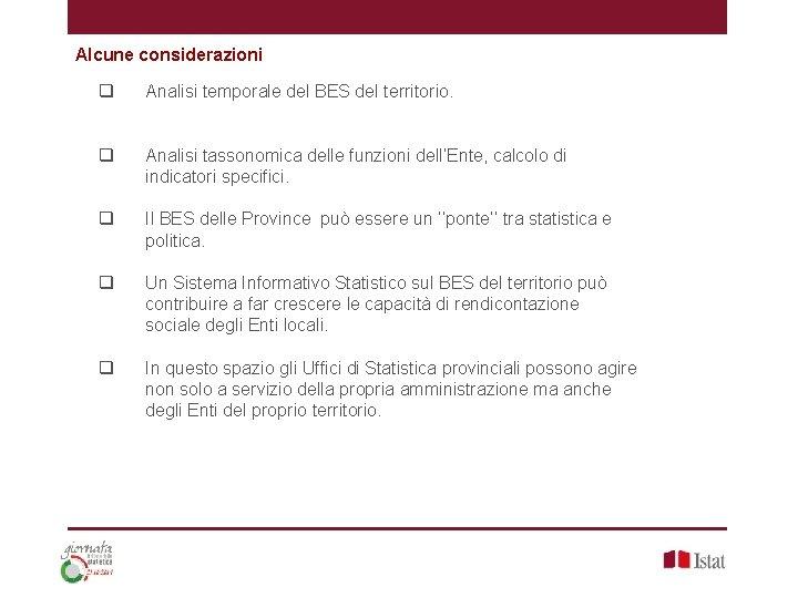 Alcune considerazioni q Analisi temporale del BES del territorio. q Analisi tassonomica delle funzioni