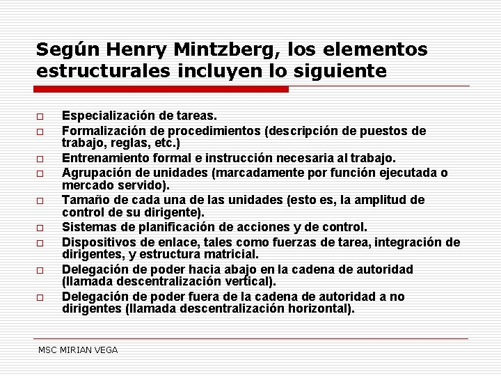 Según Henry Mintzberg, los elementos estructurales incluyen lo siguiente o o o o o