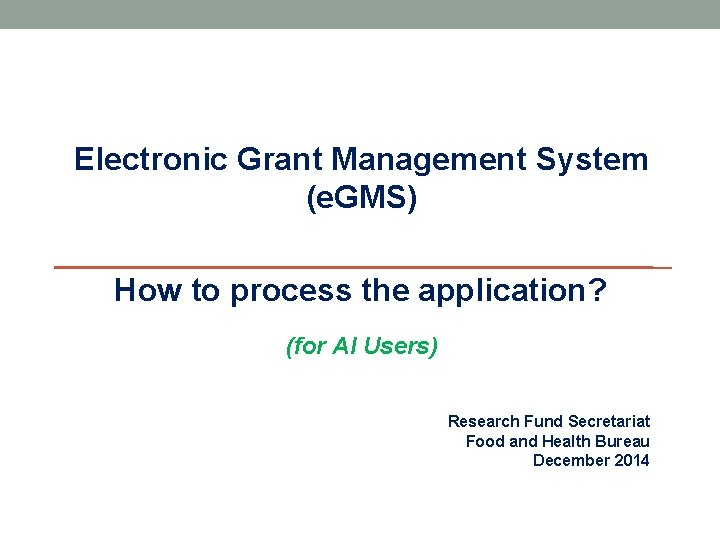Electronic Grant Management System (e. GMS) How to process the application? (for AI Users)
