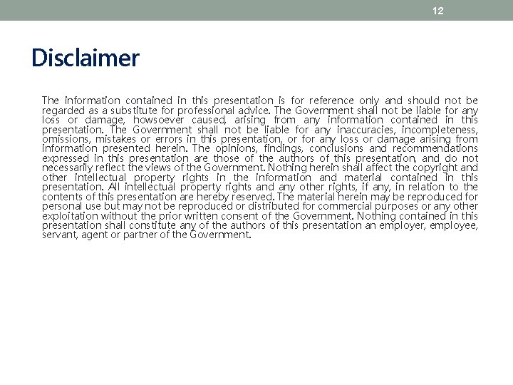 12 Disclaimer The information contained in this presentation is for reference only and should