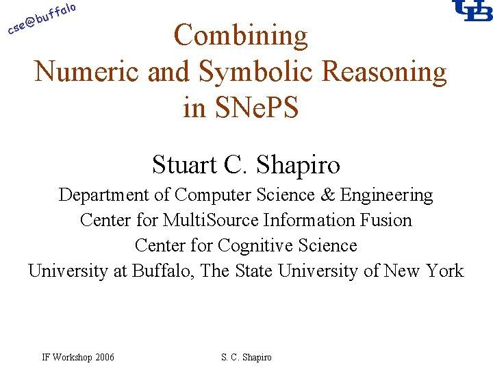 alo f buf @ cse Combining Numeric and Symbolic Reasoning in SNe. PS Stuart