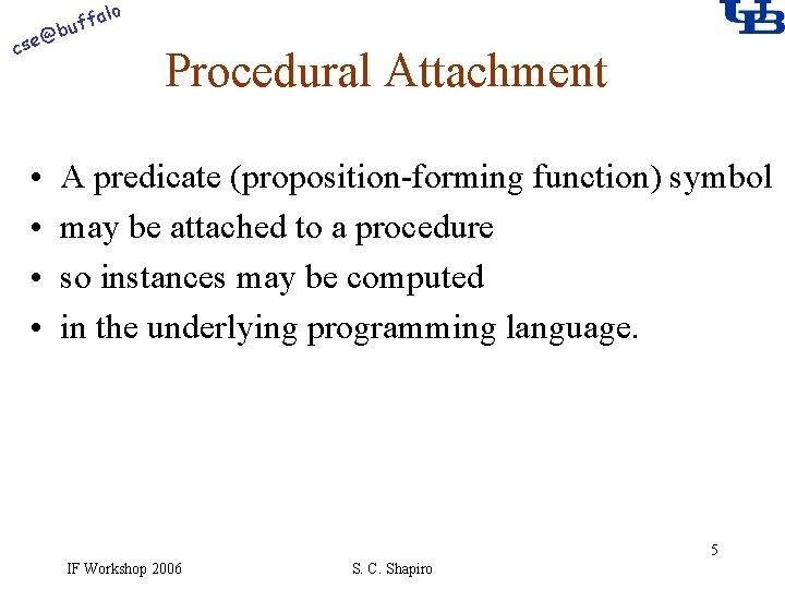 alo f buf @ cse • • Procedural Attachment A predicate (proposition-forming function) symbol
