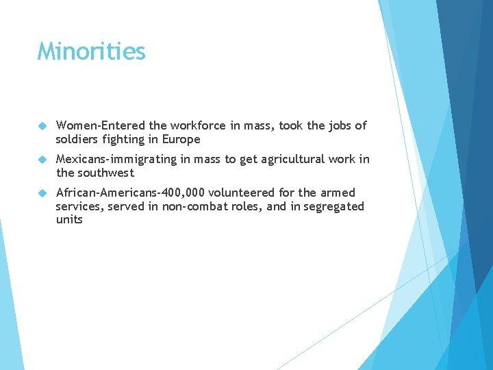 Minorities Women-Entered the workforce in mass, took the jobs of soldiers fighting in Europe