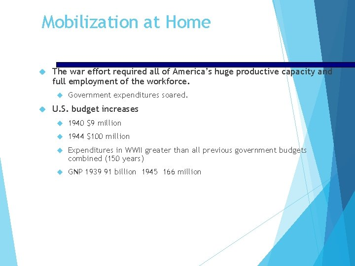 Mobilization at Home The war effort required all of America's huge productive capacity and