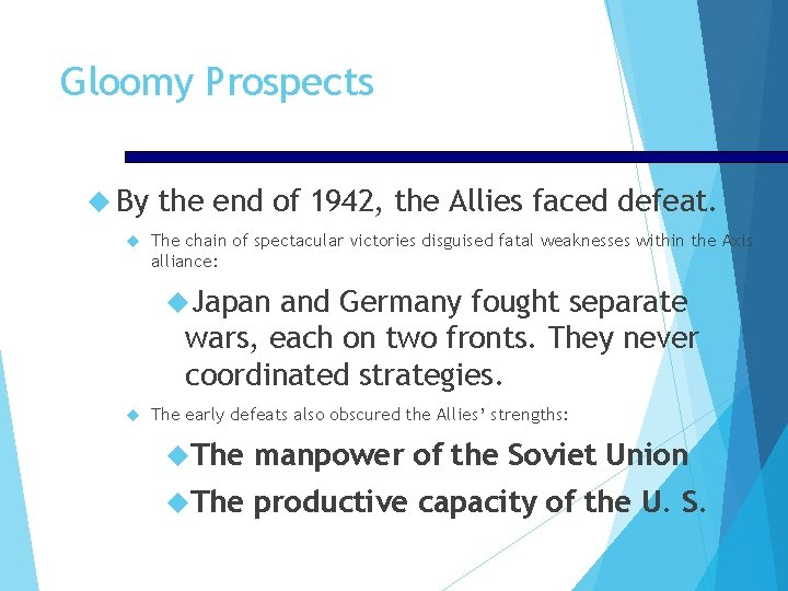 Gloomy Prospects By the end of 1942, the Allies faced defeat. The chain of