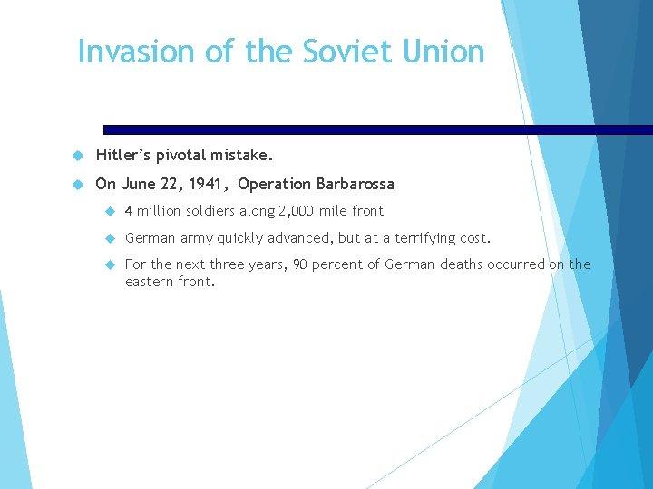 Invasion of the Soviet Union Hitler's pivotal mistake. On June 22, 1941, Operation Barbarossa
