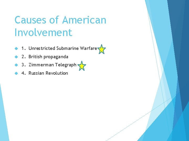 Causes of American Involvement 1. Unrestricted Submarine Warfare 2. British propaganda 3. Zimmerman Telegraph