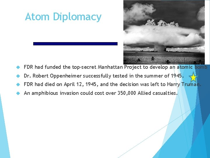 Atom Diplomacy FDR had funded the top-secret Manhattan Project to develop an atomic bomb