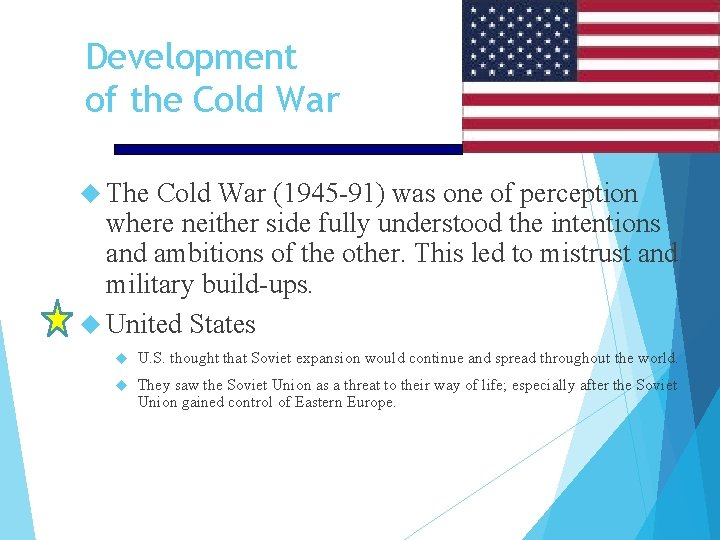Development of the Cold War The Cold War (1945 -91) was one of perception