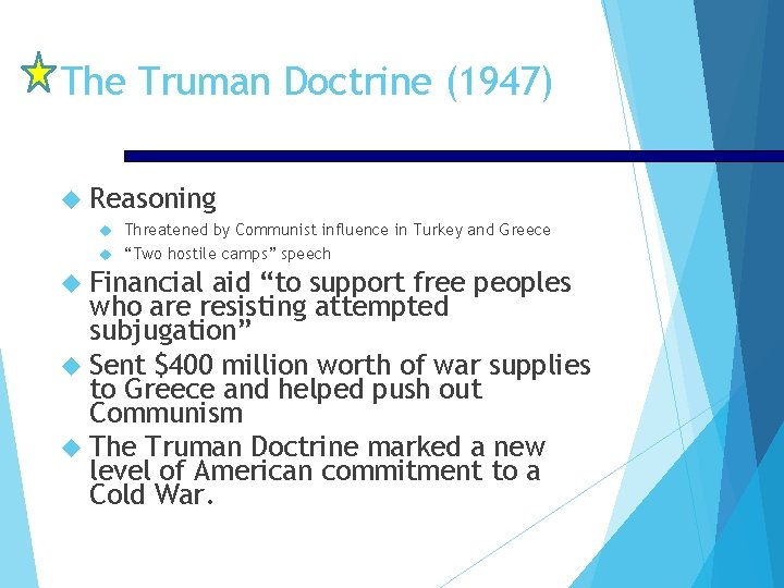 """The Truman Doctrine (1947) Reasoning Threatened by Communist influence in Turkey and Greece """"Two"""