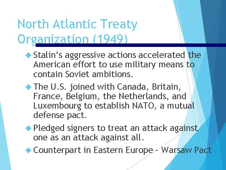 North Atlantic Treaty Organization (1949) Stalin's aggressive actions accelerated the American effort to use
