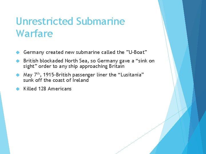 "Unrestricted Submarine Warfare Germany created new submarine called the ""U-Boat"" British blockaded North Sea,"