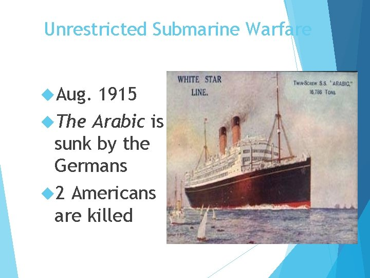 Unrestricted Submarine Warfare Aug. 1915 The Arabic is sunk by the Germans 2 Americans