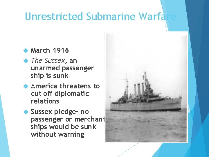 Unrestricted Submarine Warfare March 1916 The Sussex, an unarmed passenger ship is sunk America
