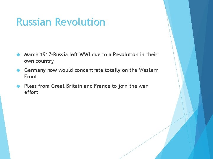Russian Revolution March 1917 -Russia left WWI due to a Revolution in their own