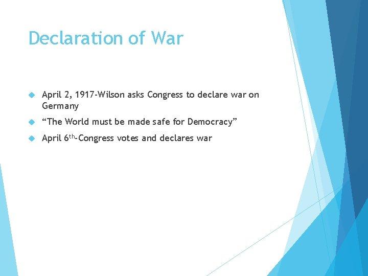 Declaration of War April 2, 1917 -Wilson asks Congress to declare war on Germany