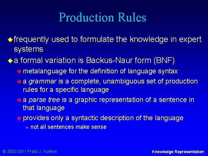 Production Rules u frequently used to formulate the knowledge in expert systems u a