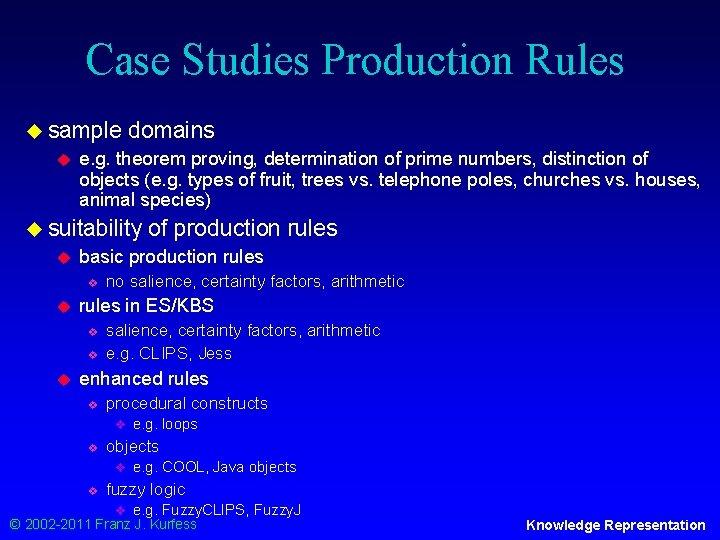 Case Studies Production Rules u sample u domains e. g. theorem proving, determination of