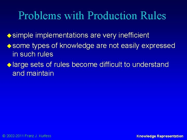 Problems with Production Rules u simplementations are very inefficient u some types of knowledge