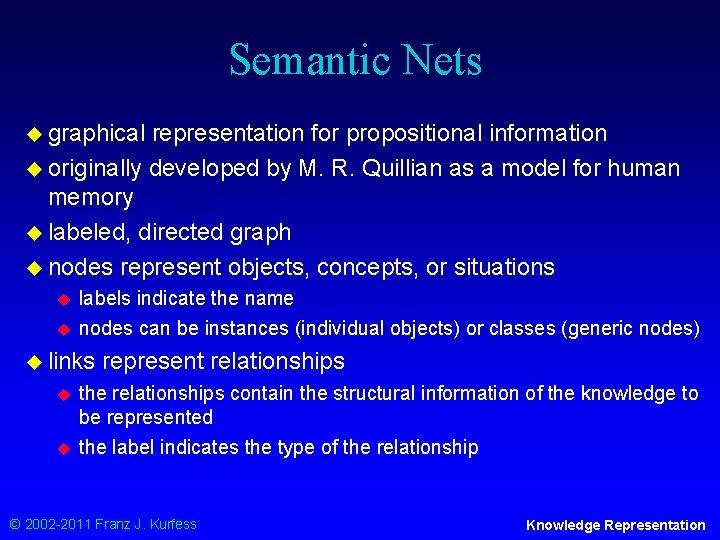 Semantic Nets u graphical representation for propositional information u originally developed by M. R.