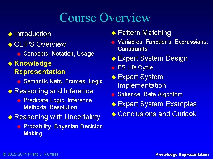 Course Overview u Introduction u Pattern u CLIPS u u Overview Concepts, Notation, Usage