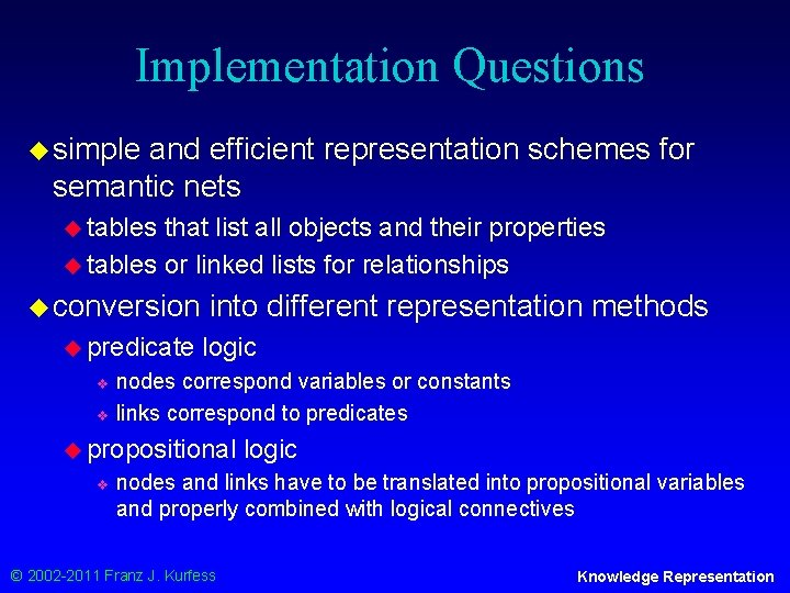 Implementation Questions u simple and efficient representation schemes for semantic nets u tables that