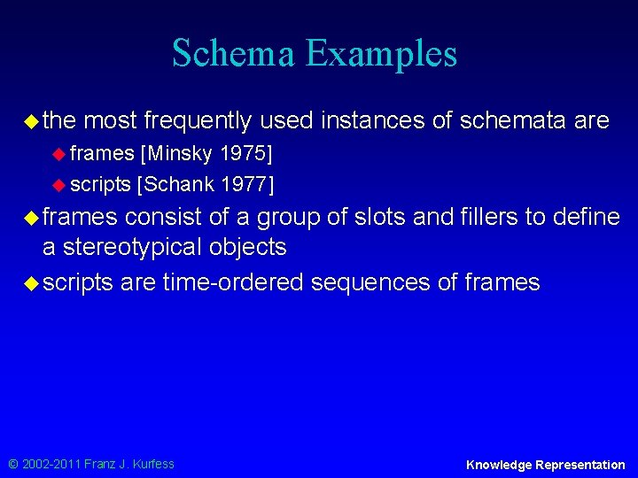 Schema Examples u the most frequently used instances of schemata are u frames [Minsky