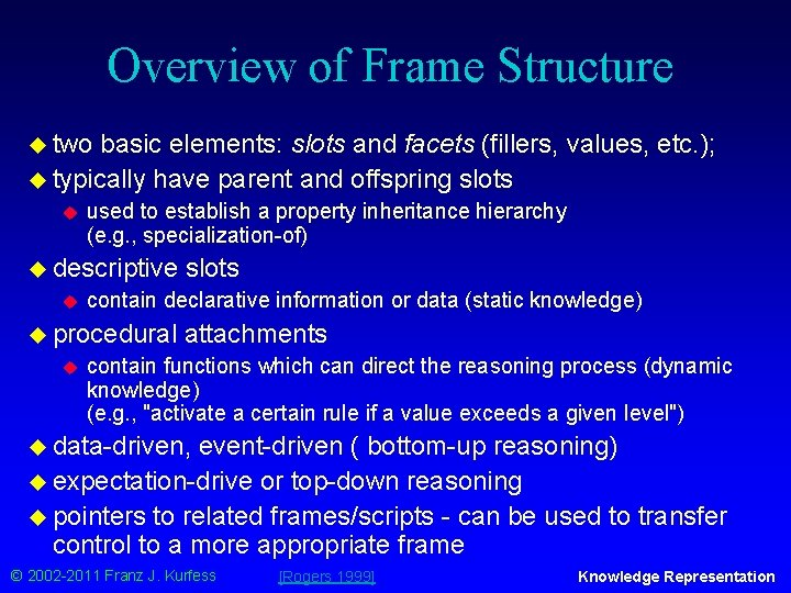 Overview of Frame Structure u two basic elements: slots and facets (fillers, values, etc.