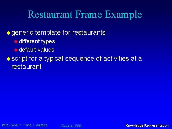 Restaurant Frame Example u generic template for restaurants u different types u default values