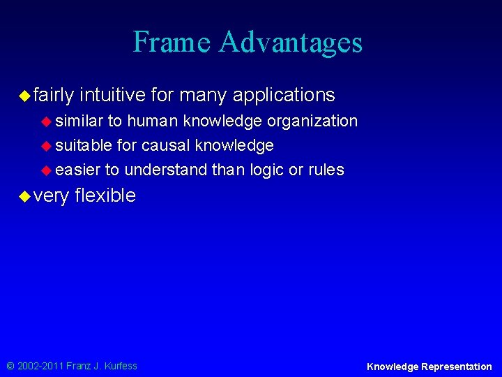 Frame Advantages u fairly intuitive for many applications u similar to human knowledge organization