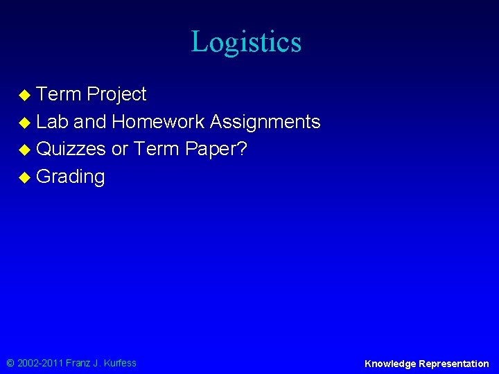Logistics u Term Project u Lab and Homework Assignments u Quizzes or Term Paper?