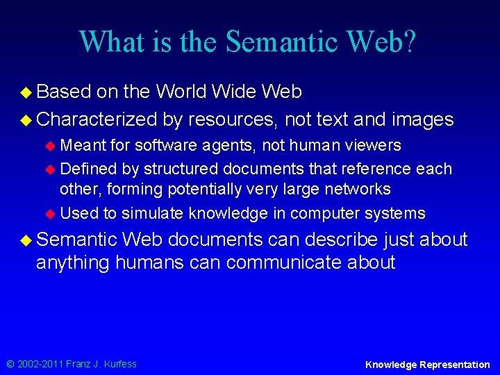 What is the Semantic Web? u Based on the World Wide Web u Characterized
