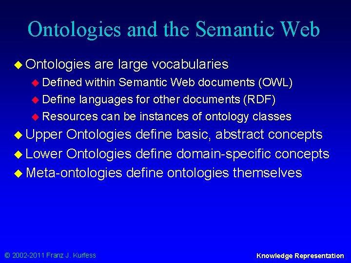Ontologies and the Semantic Web u Ontologies are large vocabularies u Defined within Semantic