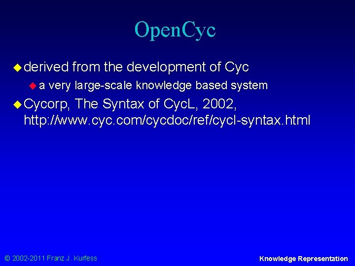 Open. Cyc u derived ua from the development of Cyc very large-scale knowledge based
