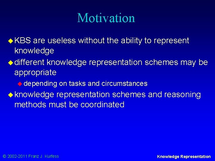 Motivation u KBS are useless without the ability to represent knowledge u different knowledge