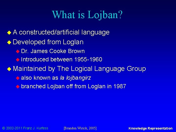 What is Lojban? u. A constructed/artificial language u Developed from Loglan u Dr. James