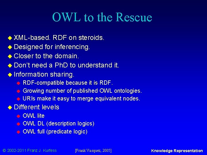 OWL to the Rescue u XML-based. RDF on steroids. u Designed for inferencing. u