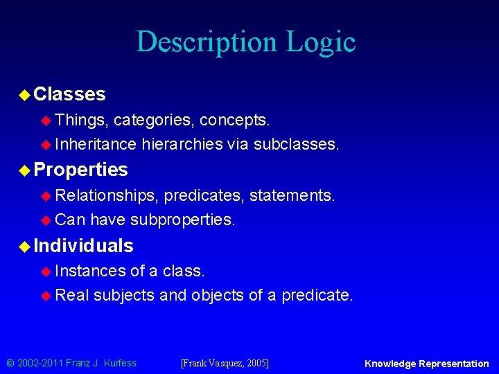 Description Logic u Classes u Things, categories, concepts. u Inheritance hierarchies via subclasses. u