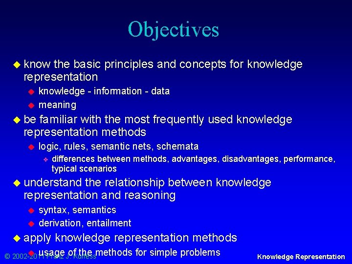Objectives u know the basic principles and concepts for knowledge representation u u knowledge