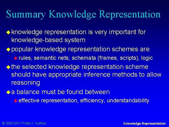 Summary Knowledge Representation u knowledge representation is very important for knowledge-based system u popular