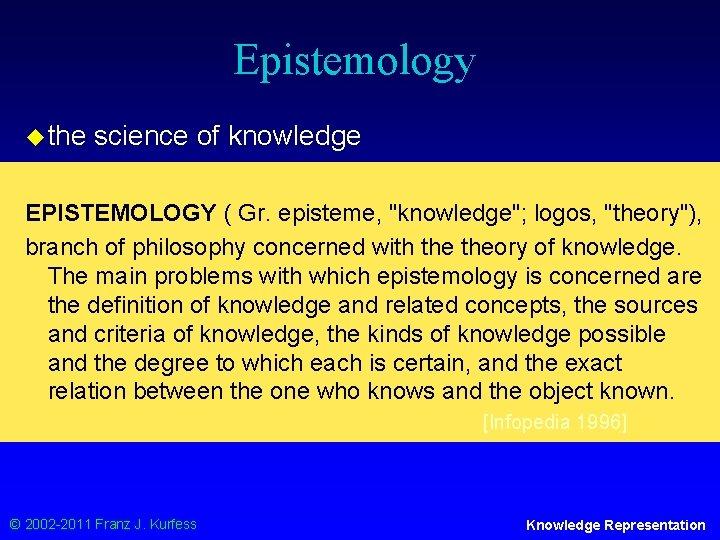 "Epistemology u the science of knowledge EPISTEMOLOGY ( Gr. episteme, ""knowledge""; logos, ""theory""), branch"