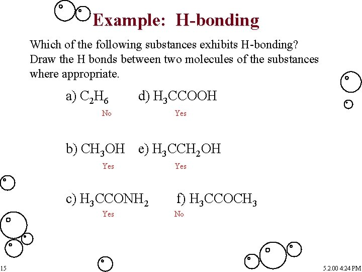 Example: H-bonding Which of the following substances exhibits H-bonding? Draw the H bonds between