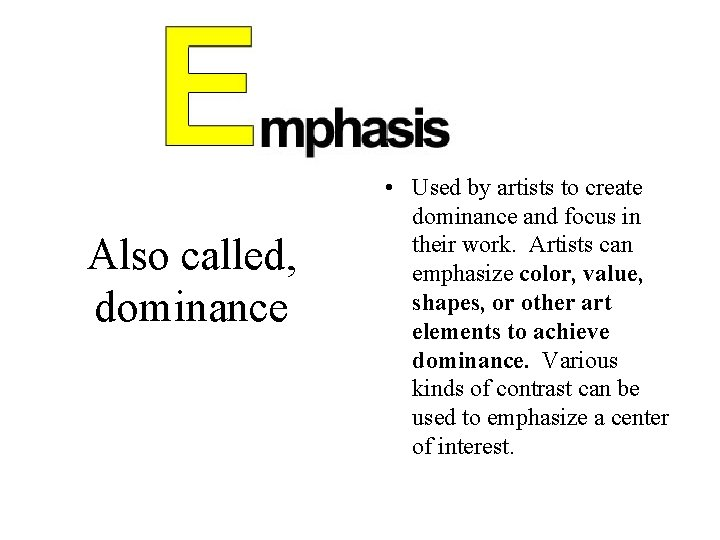Also called, dominance • Used by artists to create dominance and focus in their
