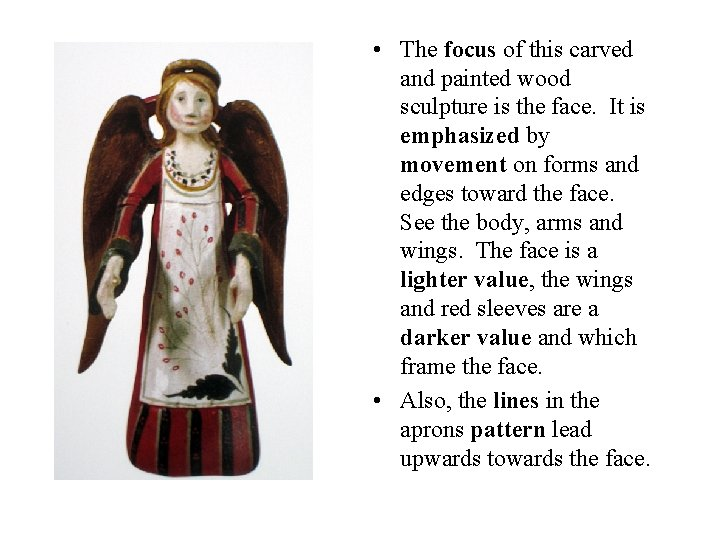 • The focus of this carved and painted wood sculpture is the face.