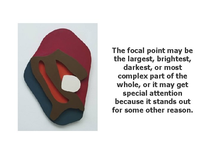 The focal point may be the largest, brightest, darkest, or most complex part of